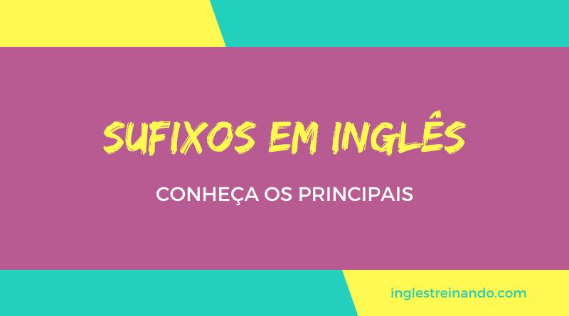 Sufixos em Inglês, conheça os principais