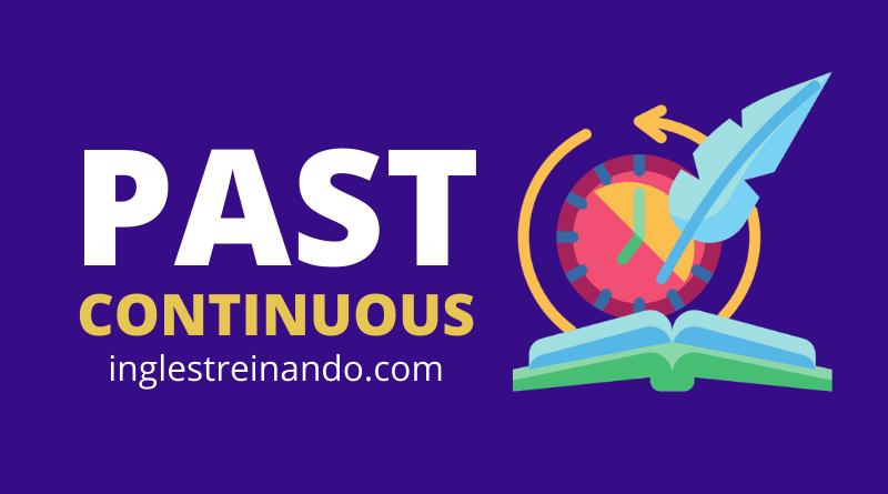 O que é Past Continuous e como usar