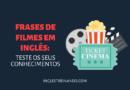 Frases de Filmes em Inglês: Teste seus conhecimentos