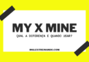 My ou Mine: Saiba a Diferença e Quando Usar