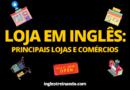 Loja em Inglês: Principais Lojas e Comércios em Inglês